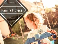 Family Fitness; How to make it a fun habit.
