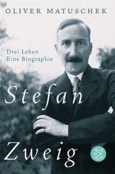Stefan Zweig: Drei Leben - Eine Biographie von Oliver Matuschek,