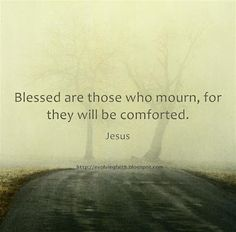 Blessed are they who mourn...