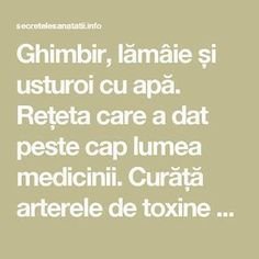 Ghimbir, lămâie și usturoi cu apă. Rețeta care a dat peste cap lumea medicinii. Curăță arterele de toxine cu acest amestec - Make Beauty, Holidays And Events, Good To Know, Natural Remedies, Herbalism, Health Fitness, Cancer, Food, Lily