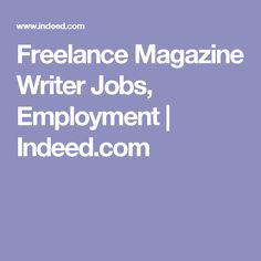 freelance writing jobs in magazines Where to find freelance writing jobs: while magazines and newspapers are the more traditional route for freelance writers, the internet has provided a whole new arena for writers there are internet magazines (sometimes called e-zines) and blogs (short for weblogs) on almost any topic available.