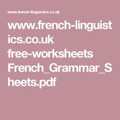 www.french-linguistics.co.uk free-worksheets French_Grammar_Sheets.pdf