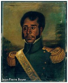 Jean Pierrev-Boyer. One of the leaders in the Haitian revolution and president of Haiti in 1818