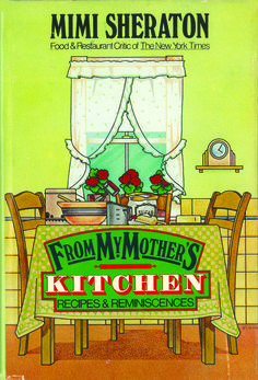 """From My Mother's Kitchen:  Recipes and Reminiscences, by Mimi Sheraton (food & restaurant critic of The New York Times) (1979 - """"an oldie but goodie"""")"""