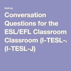 Conversation Questions for the ESL/EFL Classroom (I-TESL-J)