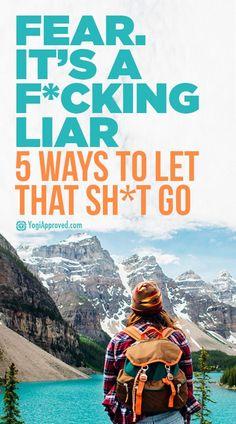 Fear. It's a F*cking Liar - 5 Ways to Let That Sh*t Go