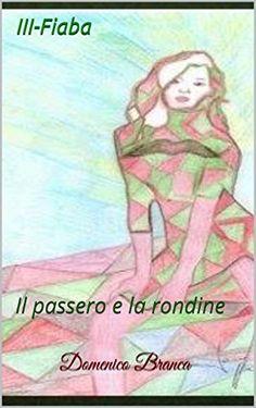 III-Fiaba: Il passero e la rondine (Serie di fiabe Vol. 3) (Italian Edition) Domenico Branca, http://www.amazon.co.jp/dp/B00MDWXUIM/ref=cm_sw_r_pi_dp_WoD2vb185MG5C