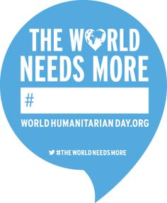 This World Humanitarian Day, the U.N. is kicking off a one-month campaign called The World Needs More to inspire governments, companies, and individuals to turn words into action and raise awareness of humanitarian needs around the world.  It's a global movement not only to mobilize critical resources for the millions affected by disasters around the world, but to remind us of what we can achieve by working together.