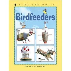 Fun, whimsical designs with clear directions using recycled and found materials.  Not your average birdfeeders!