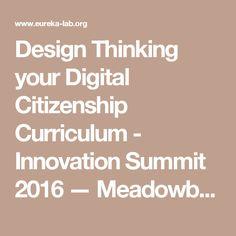 Design Thinking your Digital Citizenship Curriculum - Innovation Summit 2016 — Meadowbrook eurekaLab