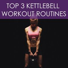 Top 3 Kettlebell Workout Routines