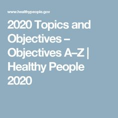 2020 Topics and Objectives – Objectives A–Z | Healthy People 2020