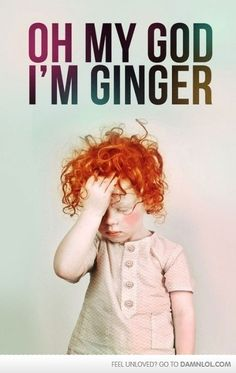 Dang Ginger's ;D No offense if your a redhead.