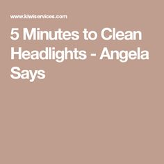 5 Minutes to Clean Headlights - Angela Says