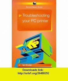 Troubleshooting Your PC Printer Pb (9780859344517) Ian Sinclair , ISBN-10: 0859344517  , ISBN-13: 978-0859344517 ,  , tutorials , pdf , ebook , torrent , downloads , rapidshare , filesonic , hotfile , megaupload , fileserve
