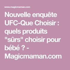 """Nouvelle enquête UFC-Que Choisir : quels produits """"sûrs"""" choisir pour bébé ? - Magicmaman.com"""