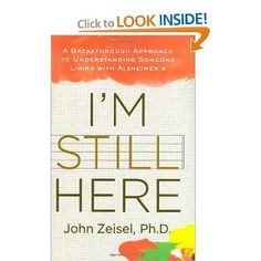 Im Still Here: A Breakthrough Approach to Understanding Someone Living with Alzheimers: John Zeisel: 9781583333358: Amazon.com: Books