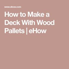 How to Make a Deck With Wood Pallets | eHow
