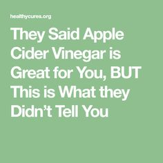 They Said Apple Cider Vinegar is Great for You, BUT This is What they Didn't Tell You