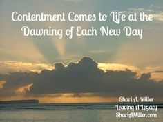 Contentment Comes to Life at the Dawning of Each New Day