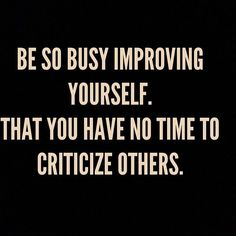 Positive Quotes Be so busy improving yourself.