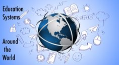Education Systems Around the World :http://clickstartyourbusiness.com/education-systems-around-the-world/