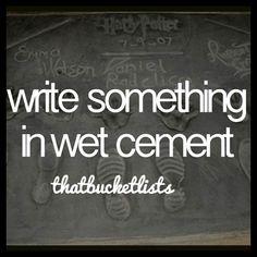 Write in wet cement! Bucketlist, bucket list