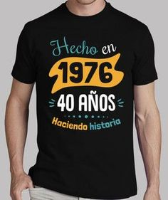 40 años haciendo historia 30th Party, 30th Birthday, T-shirt Humour, Ideas Para Fiestas, Happy B Day, Party Time, T Shirt, Essie, Mens Tops