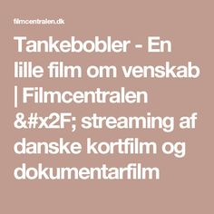 Tankebobler - En lille film om venskab | Filmcentralen / streaming af danske kortfilm og dokumentarfilm