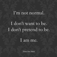 I'm slow to warm up to people. I have a weird sense of humor. I talk too much. Sometimes, I don't want to talk at all. I'm fiercely loyal. I'm independent. But I still like to lean on someone every once and a while. I'm me....take it or leave it.