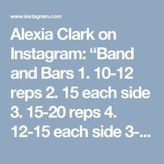 """Alexia Clark on Instagram: """"Band and Bars 1. 10-12 reps 2. 15 each side 3. 15-20 reps 4. 12-15 each side 3-5 rounds #alexiaclark #queenofworkouts #motivation…"""" • Instagram"""