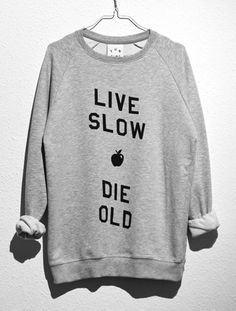 tee live slow, die old