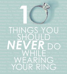Good to know...10 Things You Should Never Do While Wearing Your Engagement Ring