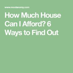 How Much House Can I Afford? 6 Ways to Find Out