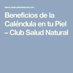 Beneficios de la Caléndula en tu Piel – Club Salud Natural