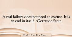 The most popular Gertrude Stein Quotes About Failure - 18555 : A real failure does not need an excuse. Failure Quotes