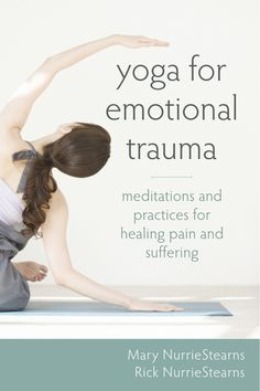 Yoga For Emotional Trauma - Mary and Rick NurrieStearns' Yoga for Emotional Trauma is the first book to combine yoga and mindfulness exercises to free the mind, body, and spirit from the impact of past trauma.The authors provide a yogic approach to healin