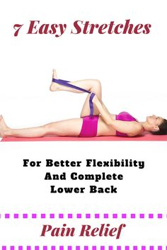 7 Easy Stretches For Better Flexibility And Complete Lower Back Pain Relief