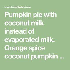 Pumpkin pie with coconut milk instead of evaporated milk. Orange spice coconut pumpkin pie will be your new favorite twist on pumpkin pie.