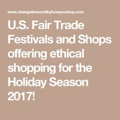U.S. Fair Trade Festivals and Shops offering ethical shopping for the Holiday Season 2017!