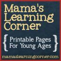Mama's Learning Corner - printable pages for young ages and tons of ideas for homeschooling with toddlers and preschoolers around. Great site with lots of learning tools!!