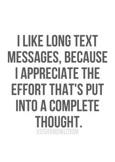 I like long text messages, because I appreciate the effort that's put into a complete thought. Wise Quotes, Quotes To Live By, Funny Quotes, Inspirational Quotes Pictures, Text Messages, Picture Quotes, Wise Words, Favorite Quotes, Quotations