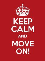 KEEP CALM AND MOVE ON!