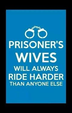 Always. Cant nobody ride it out like prison wives
