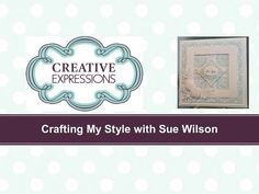 Crafting My Style With Sue Wilson - Four Square Frame For Creative Expressions - YouTube
