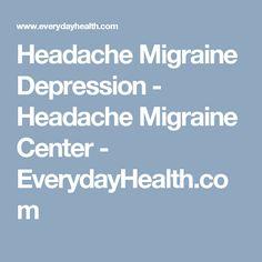Headache Migraine Depression - Headache Migraine Center - EverydayHealth.com
