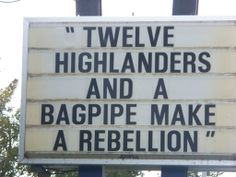 I live in the mountains, and I play the pipes.... I am 1/12th of a rebellion.