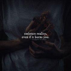 embrace reality even if it burns you. via (http://ift.tt/2hauvkU)
