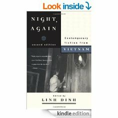 Night, Again: Contemporary Fiction from Vietnam: Linh Dinh. Presents impressions of life in post-war Vietnam as seen by twelve contemporary writers, including stories by Bao Ninh, Le Minh Khue, Mai Kim Ngoc, and Tran Vu.
