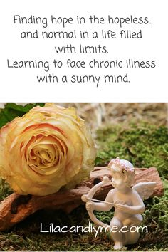 Finding hope in the hopeless...and normal in a life filled with limits. Learning to face chronic illness with a sunny mind.
